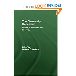 Chemically Dependent: Phases of Treatment and Recovery Barbara C. Wallace