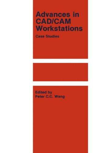 Advances in CAD/CAM Workstations: Case Studies