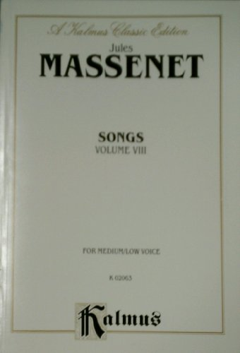 Songs, Vol. 8 For Medium-Low Voice (Kalmus Classic Edition)  [Jules Massenet] (Tapa Blanda)