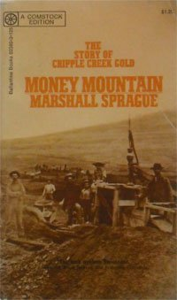 Money Mountain: The Story of Cripple Creek Gold, Comstock Edition, Marshall Sprague