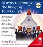 26 Ways to Improve the Image of Your Church: A Practical Guide for Attracting the Attention of Your Community (0834120526) by Stan Toler
