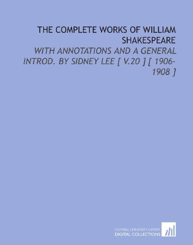The Complete Works of William Shakespeare: With Annotations and a General Introd. By Sidney Lee [ V.20 ] [ 1906-1908 ]