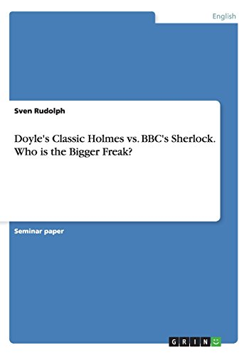 Doyle's Classic Holmes vs. BBC's Sherlock. Who Is the Bigger Freak?