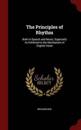 The Principles of Rhythm: Both in Speech and Music; Especially As Exhibited in the Mechanism of English Verse