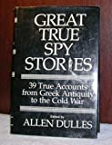 img - for Great True Spy Stories: 39 True Accounts from Greek Antiquity to the Cold War book / textbook / text book