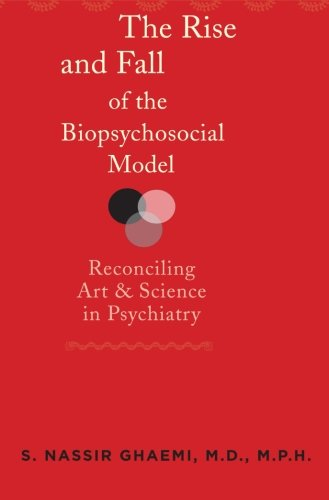 The Rise and Fall of the Biopsychosocial Model: Reconciling Art and Science in Psychiatry (Biopsychosocial Model compare prices)