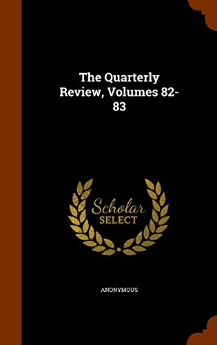 The Quarterly Review, Volumes 82-83