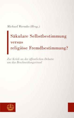Säkulare Selbstbestimmung versus religiöse Fremdbestimmung?: Zur Kritik an der öffentlichen Debatte um das Beschneidu