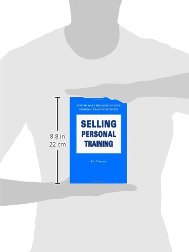 Selling Personal Training: How to Make the Most of Your Personal Training Business