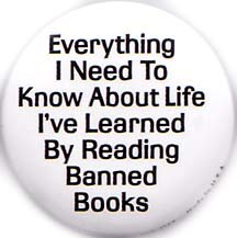 "Everything I Need to Know About Life I've Learned By Reading Banned Books PINBACK BUTTON 1.25"" Pin / Badge"