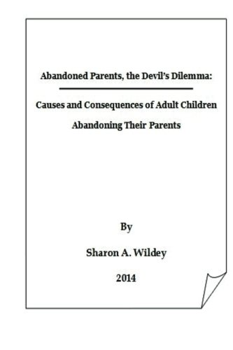 Abandoned Parents:  The Devil's Dilemma: The Causes and Consequences of Adult Children Abandoning Their Parents PDF