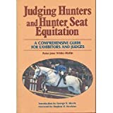 Judging hunters and hunter seat equitation: A comprehensive guide for exhibitors and judges ~ Anna Jane White-Mullin