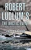 Robert Ludlum's The Arctic Event: A Covert-One novel James Cobb
