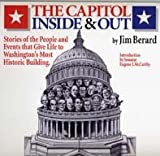 The Capitol Inside & Out Stories of the People and Events that Give Life to Washingtons Most Historic Building