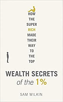 Wealth Secrets Of The 1%: How The Super Rich Made Their Way To The Top