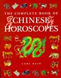 The Complete Book of Chinese Horoscopes (0760704821) by Lori REID