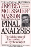 Final Analysis: The Making and Unmaking of a Psychoanalyst (0060974192) by Jeffrey Moussaieff Masson