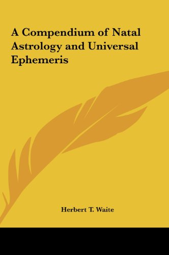 A Compendium of Natal Astrology and Universal Ephemeris