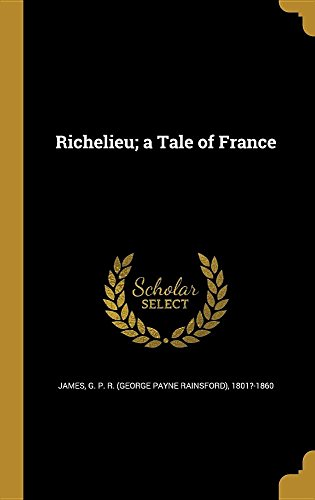 RICHELIEU A TALE OF FRANCE