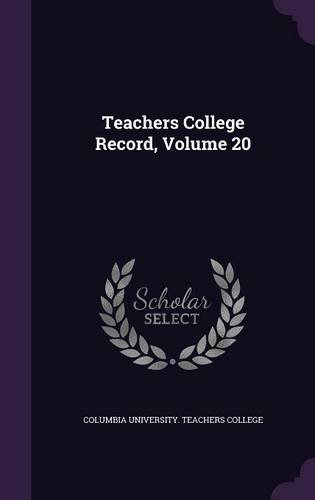 Teachers College Record, Volume 20