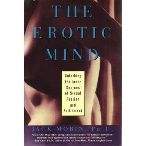 The Erotic Mind: Unlocking the Inner Sources of Sexual Passion and Fulfillment, Morin, Jack