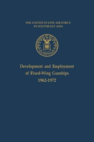 The United States Air Force in Southeast Asia: Development and Employment of Fixed-Wing Gunships, 1962-1972 PDF