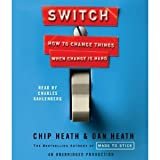 Switch: How to Change Things When Change Is Hard - By Chip Heath (A);Dan Heath(A); Charles Kahlenberg (N)