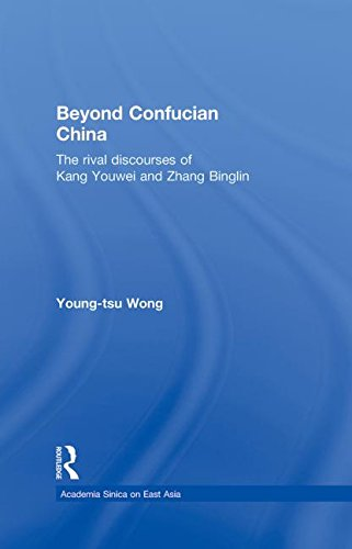 Beyond Confucian China: The Rival Discourses of Kang Youwei and Zhang Binglin (Academia Sinica on East Asia)