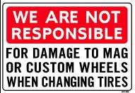 WE ARE NOT RESPONSIBLE FOR DAMAGE TO MAG WHEELS WHEN CHANGING TIRES 14x20 Heavy Duty Plastic Sign