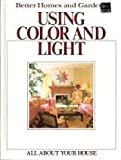 Better Homes and Gardens Using Color and Light (All About Your House) (0696021803) by Better Homes and Gardens Editors