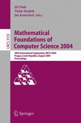 Mathematical Foundations of Computer Science 2004: 29th International Symposium, MFCS 2004, Prague, Czech Republic, August 22-27, 2004, Proceedings (Lecture Notes in Computer Science)