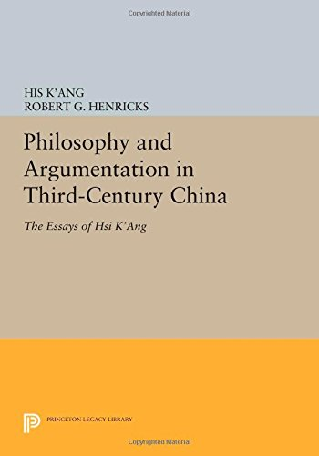 Philosophy and Argumentation in Third-Century China: The Essays of Hsi K'ang (Princeton Legacy Library)