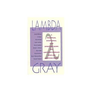 Lambda Gray: A Practical, Emotional and Spiritual Guide for Gays and Lesbians Who Are Growing Older