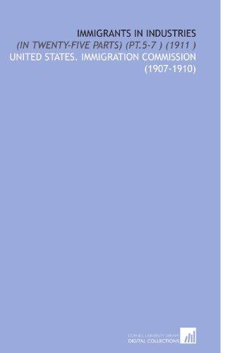 Immigrants in Industries: (in Twenty-Five Parts) (Pt.5-7 ) (1911 )