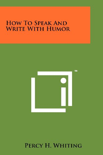 How To Speak And Write With Humor, by Percy H. Whiting