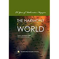 THE HARMONY OF THE WORLD: 75 YEARS OF THE MATHEMATICS MAGAZINE