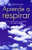 img - for Aprende a Respirar: La Guia Mas Eficaz Para Vivir a Pleno Pulmon (2  Ed.). El Precio Es En Dolares book / textbook / text book