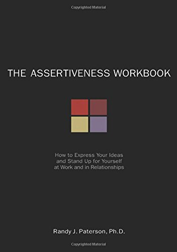 The Assertiveness Workbook: How to Express Your Ideas and Stand Up for Yourself at Work and in (Work At Spirit)
