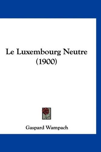 Le Luxembourg Neutre (1900)