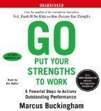 img - for Go Put Your Strengths to Work (An Unabridged Production)[6-CD Set]; 6 Powerful Steps to Achieve Outstanding Performance book / textbook / text book