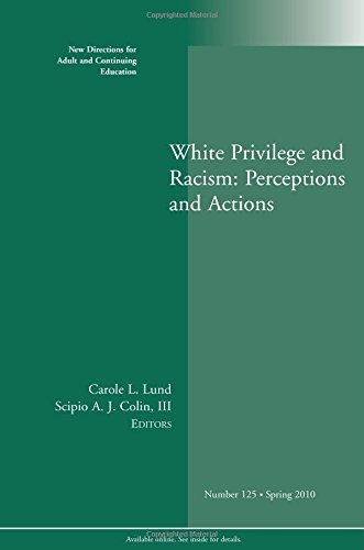 White Privilege and Racism: Perceptions and Actions: New Directions for Adult and Continuing Education, Number 125