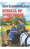 Rebecca of Sunnybrook Farm (Great Illustrated Classics) (157765823X) by Wiggin, Kate Douglas Smith