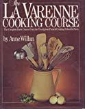The La Varenne Cooking Course: The Complete Basic Course from the Prestigious French Cooking School in Paris (068800539X) by Anne Willan