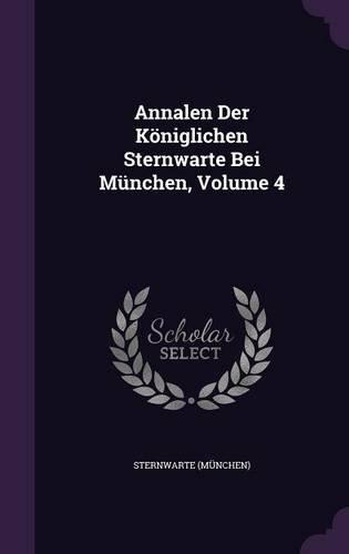 Annalen Der Königlichen Sternwarte Bei München, Volume 4