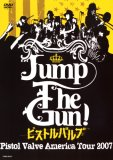 Jump The Gun! ~ピストルバルブ・アメリカツアー2007~