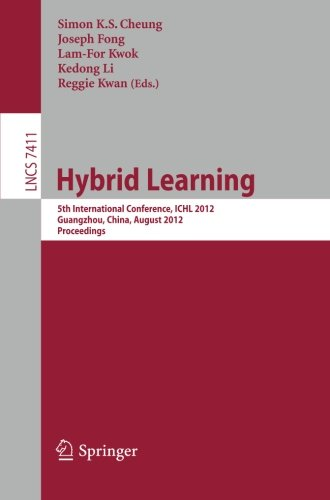 Hybrid Learning: 5th International Conference, ICHL 2012, Guangzhou, China, August 13-15, 2012, Proceedings (Lecture Not