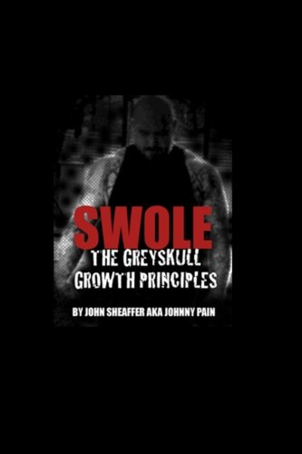 SWOLE: The Greyskull Growth Principles, by John Sheaffer
