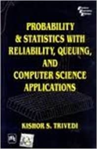 Probability and Statistics with Reliability, Queuing and Computer Science Applications