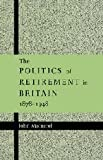 img - for The Politics of Retirement in Britain, 1878-1948 book / textbook / text book