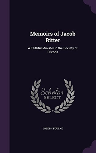 Memoirs of Jacob Ritter: A Faithful Minister in the Society of Friends